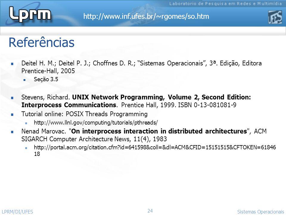 http://www.inf.ufes.br/~rgomes/so.htm 24 Sistemas Operacionais LPRM/DI/UFES Referências Deitel H. M.; Deitel P. J.; Choffnes D. R.; Sistemas Operacion