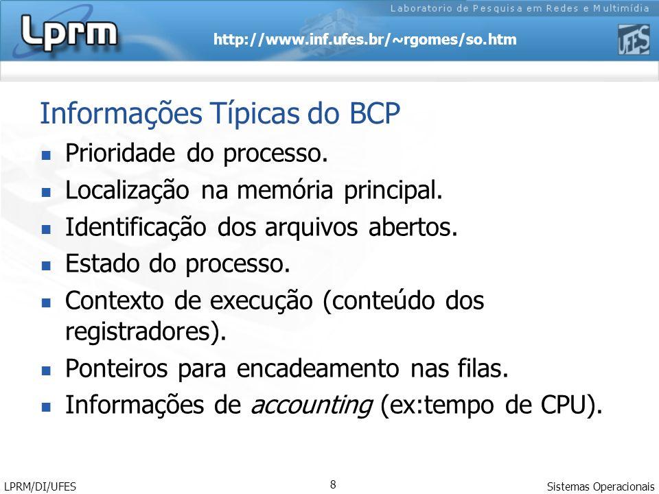 http://www.inf.ufes.br/~rgomes/so.htm Sistemas Operacionais LPRM/DI/UFES 8 Informações Típicas do BCP Prioridade do processo. Localização na memória p