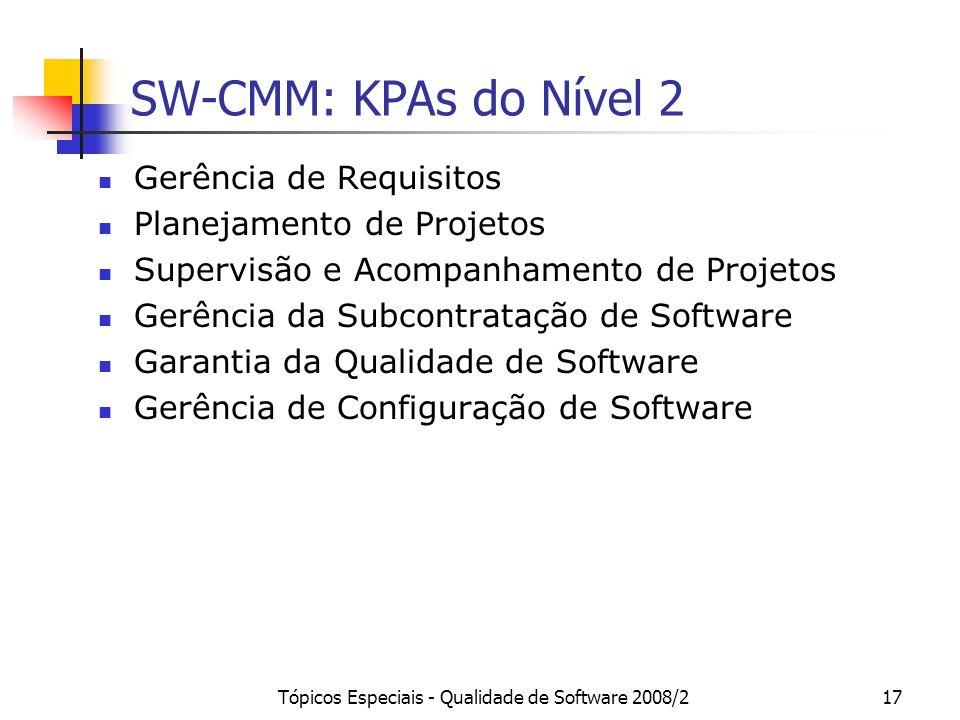 Tópicos Especiais - Qualidade de Software 2008/217 SW-CMM: KPAs do Nível 2 Gerência de Requisitos Planejamento de Projetos Supervisão e Acompanhamento