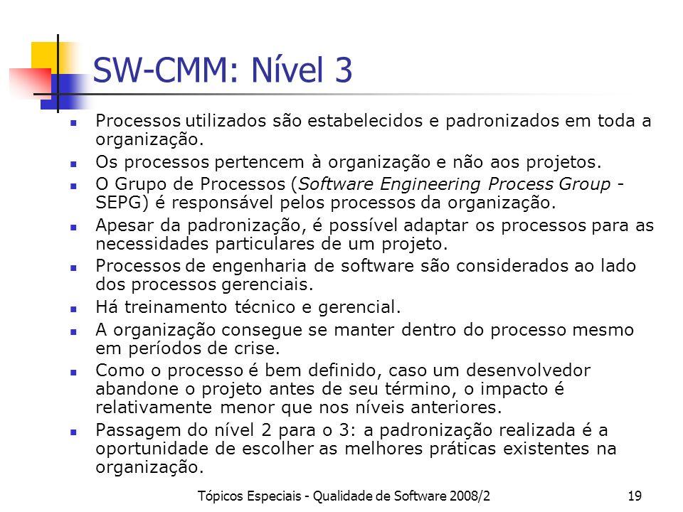 Tópicos Especiais - Qualidade de Software 2008/219 SW-CMM: Nível 3 Processos utilizados são estabelecidos e padronizados em toda a organização. Os pro