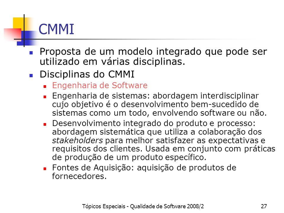 Tópicos Especiais - Qualidade de Software 2008/227 CMMI Proposta de um modelo integrado que pode ser utilizado em várias disciplinas. Disciplinas do C