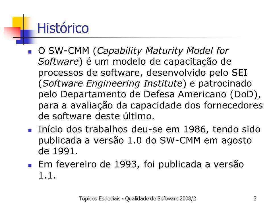 Tópicos Especiais - Qualidade de Software 2008/24 Histórico Por ser específico para a área de software, o SW-CMM não contemplava outras áreas importantes das organizações, tais como Recursos Humanos e Engenharia de Sistemas.