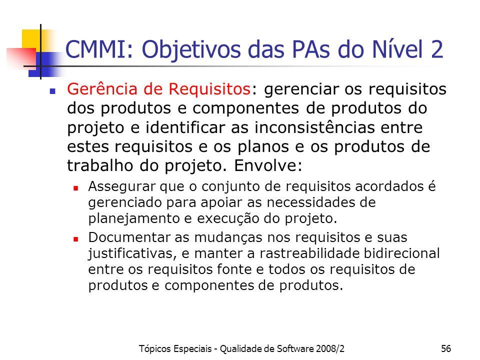 Tópicos Especiais - Qualidade de Software 2008/256 CMMI: Objetivos das PAs do Nível 2 Gerência de Requisitos: gerenciar os requisitos dos produtos e c