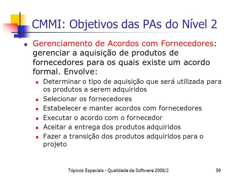 Tópicos Especiais - Qualidade de Software 2008/259 CMMI: Objetivos das PAs do Nível 2 Gerenciamento de Acordos com Fornecedores: gerenciar a aquisição