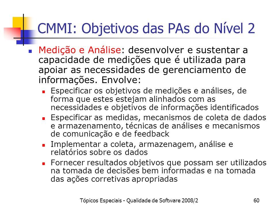 Tópicos Especiais - Qualidade de Software 2008/260 CMMI: Objetivos das PAs do Nível 2 Medição e Análise: desenvolver e sustentar a capacidade de mediç
