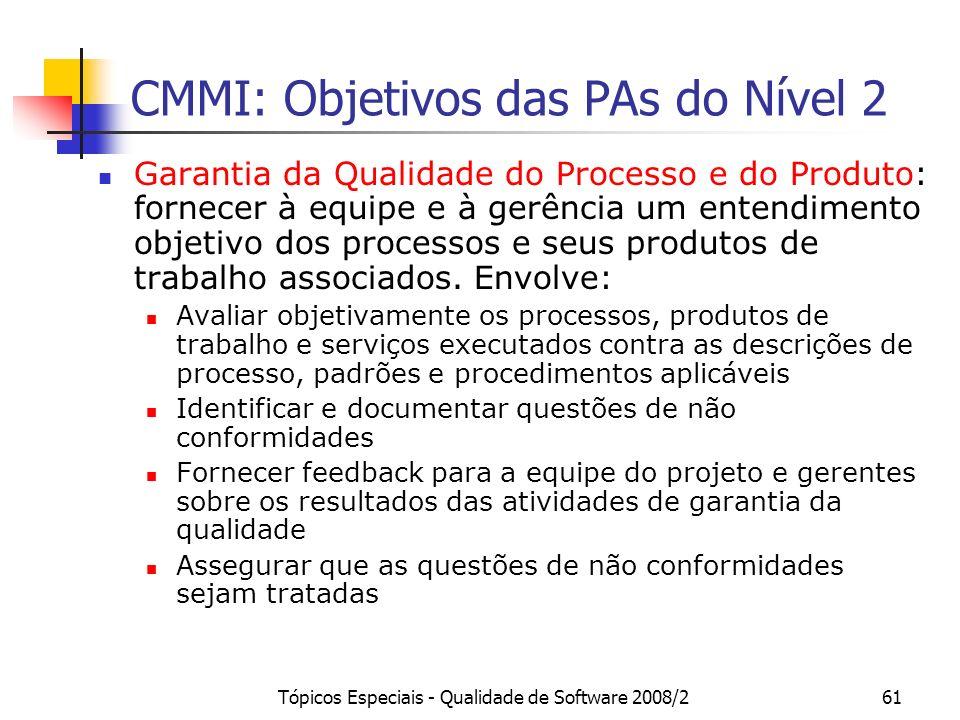 Tópicos Especiais - Qualidade de Software 2008/261 CMMI: Objetivos das PAs do Nível 2 Garantia da Qualidade do Processo e do Produto: fornecer à equip
