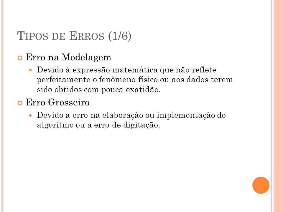 T IPOS DE E RROS (2/6) - T RUNCAMENTO Erro de Truncamento: Devido à aproximação de uma fórmula.