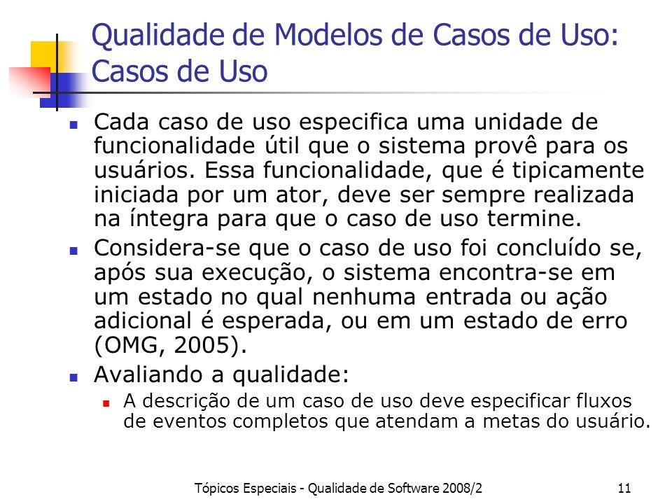 Tópicos Especiais - Qualidade de Software 2008/211 Qualidade de Modelos de Casos de Uso: Casos de Uso Cada caso de uso especifica uma unidade de funci