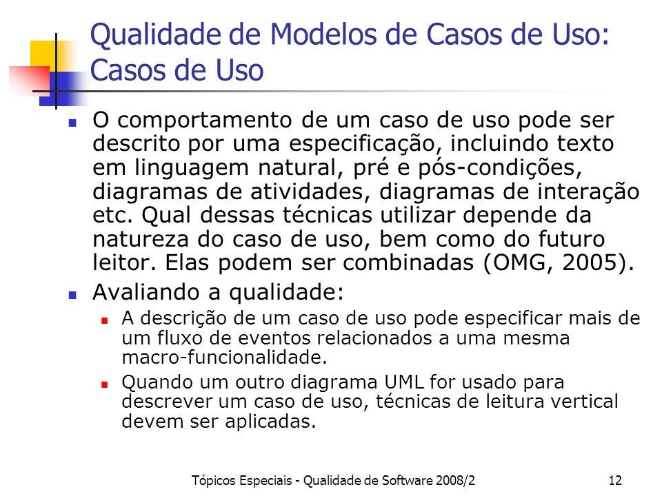 Tópicos Especiais - Qualidade de Software 2008/212 Qualidade de Modelos de Casos de Uso: Casos de Uso O comportamento de um caso de uso pode ser descr