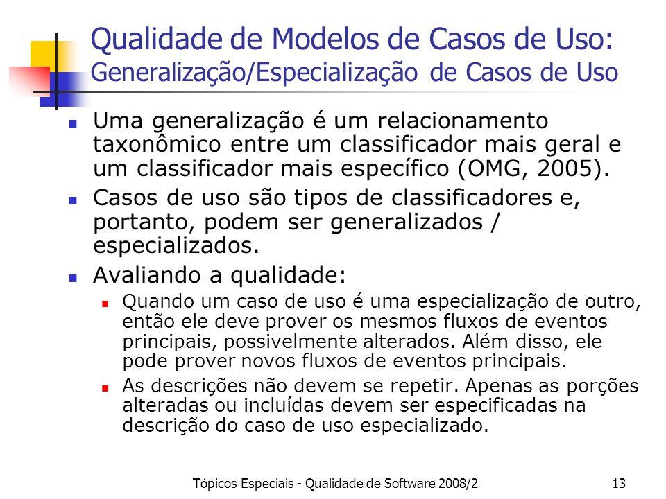 Tópicos Especiais - Qualidade de Software 2008/213 Qualidade de Modelos de Casos de Uso: Generalização/Especialização de Casos de Uso Uma generalizaçã
