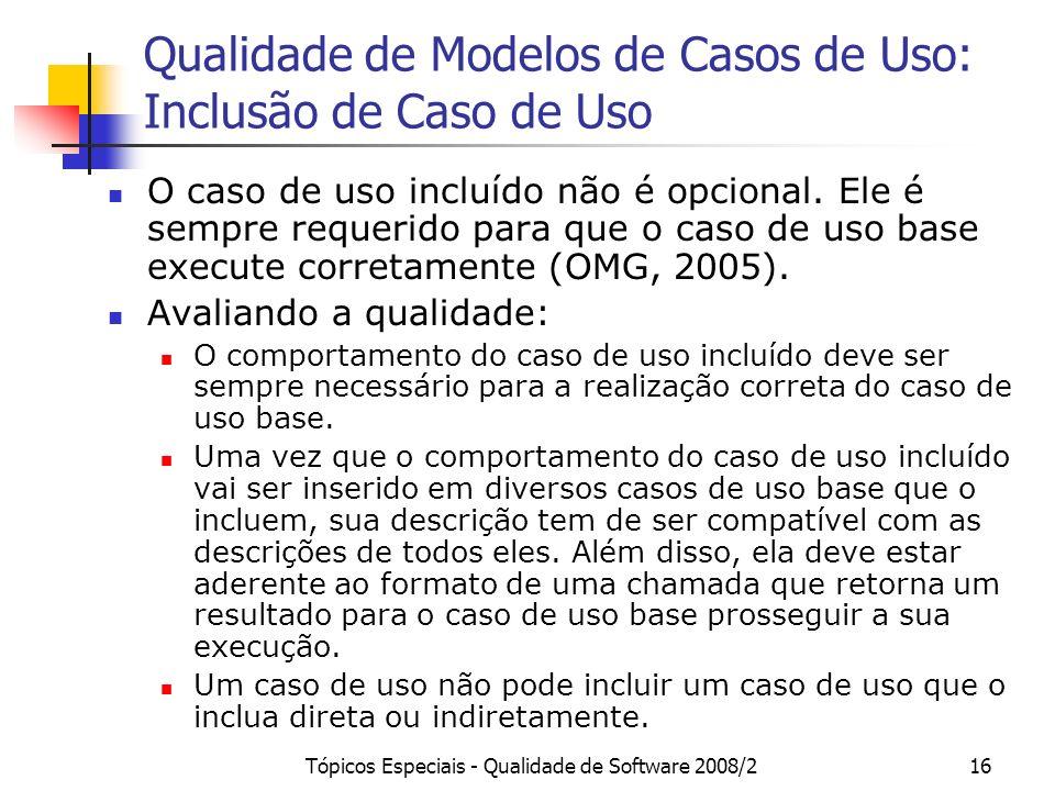 Tópicos Especiais - Qualidade de Software 2008/216 Qualidade de Modelos de Casos de Uso: Inclusão de Caso de Uso O caso de uso incluído não é opcional