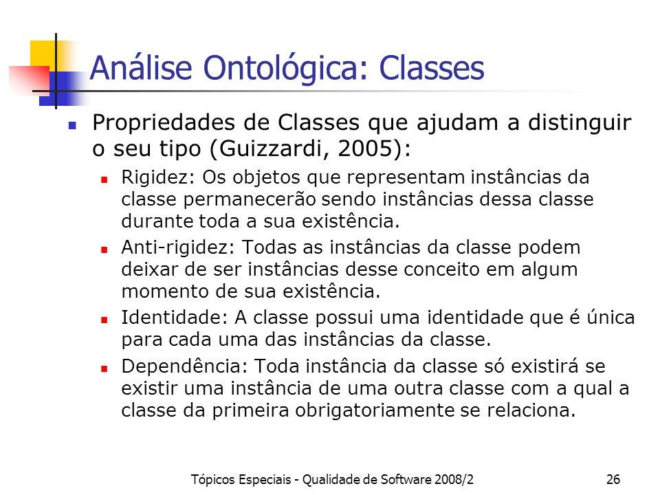 Tópicos Especiais - Qualidade de Software 2008/226 Análise Ontológica: Classes Propriedades de Classes que ajudam a distinguir o seu tipo (Guizzardi,