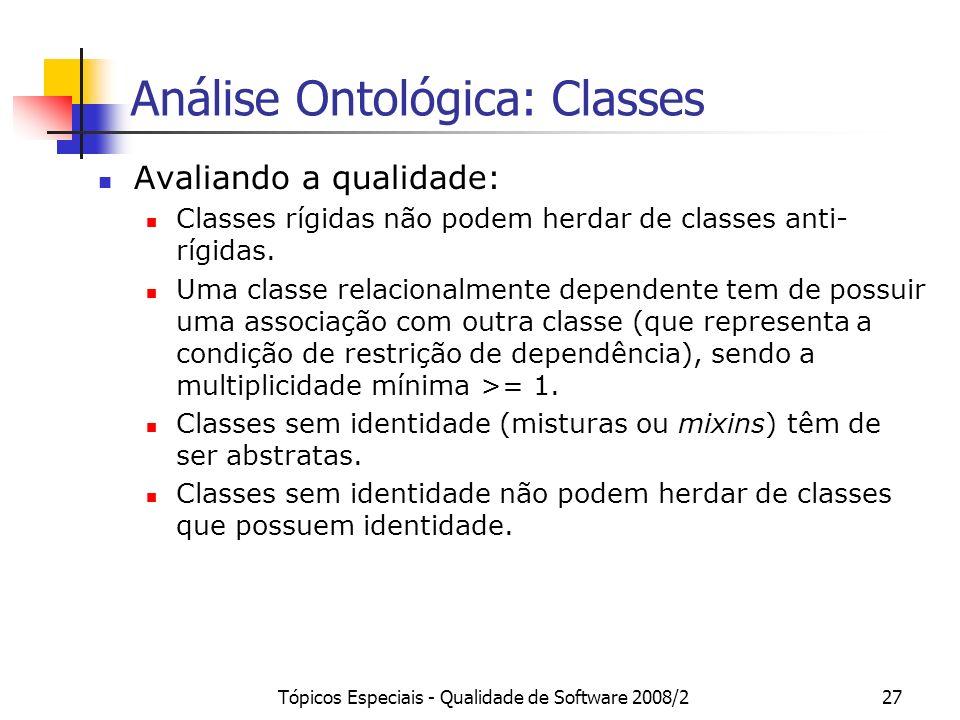 Tópicos Especiais - Qualidade de Software 2008/227 Análise Ontológica: Classes Avaliando a qualidade: Classes rígidas não podem herdar de classes anti