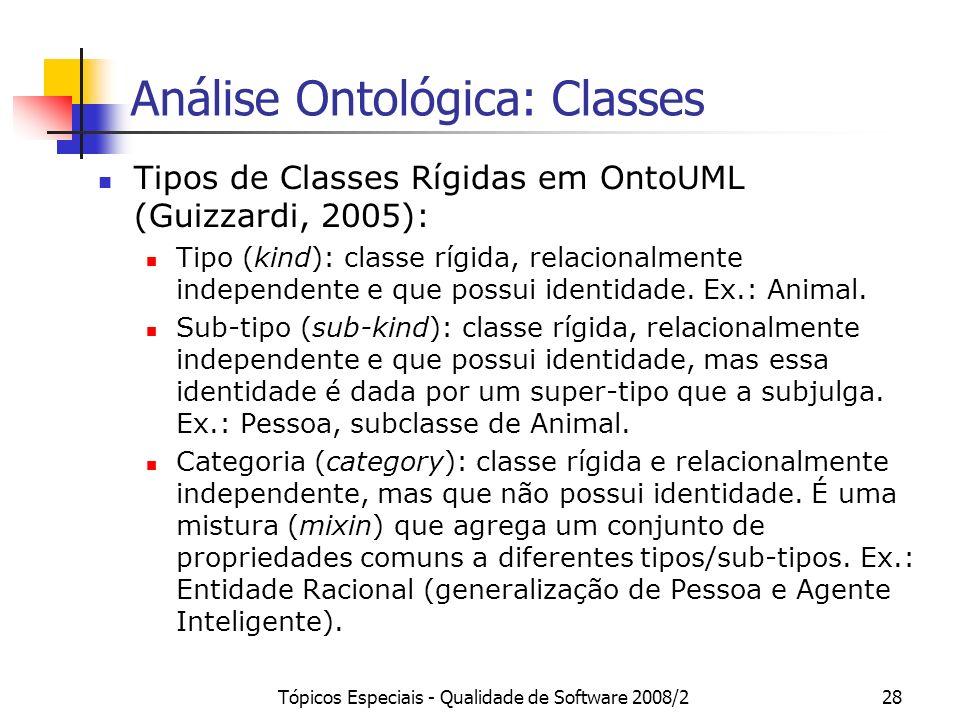 Tópicos Especiais - Qualidade de Software 2008/228 Análise Ontológica: Classes Tipos de Classes Rígidas em OntoUML (Guizzardi, 2005): Tipo (kind): cla