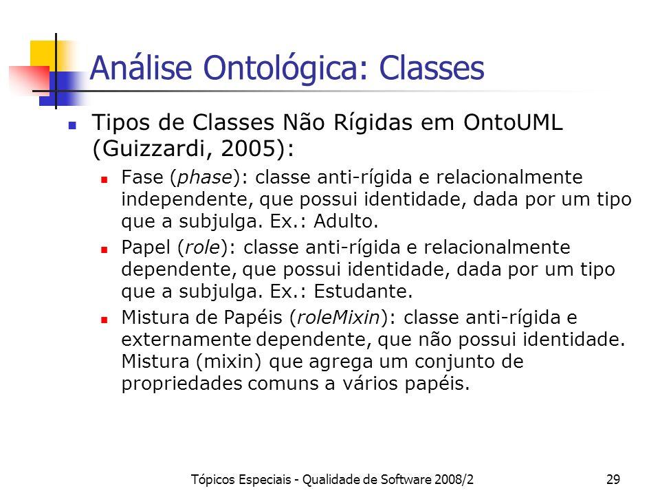 Tópicos Especiais - Qualidade de Software 2008/229 Análise Ontológica: Classes Tipos de Classes Não Rígidas em OntoUML (Guizzardi, 2005): Fase (phase)