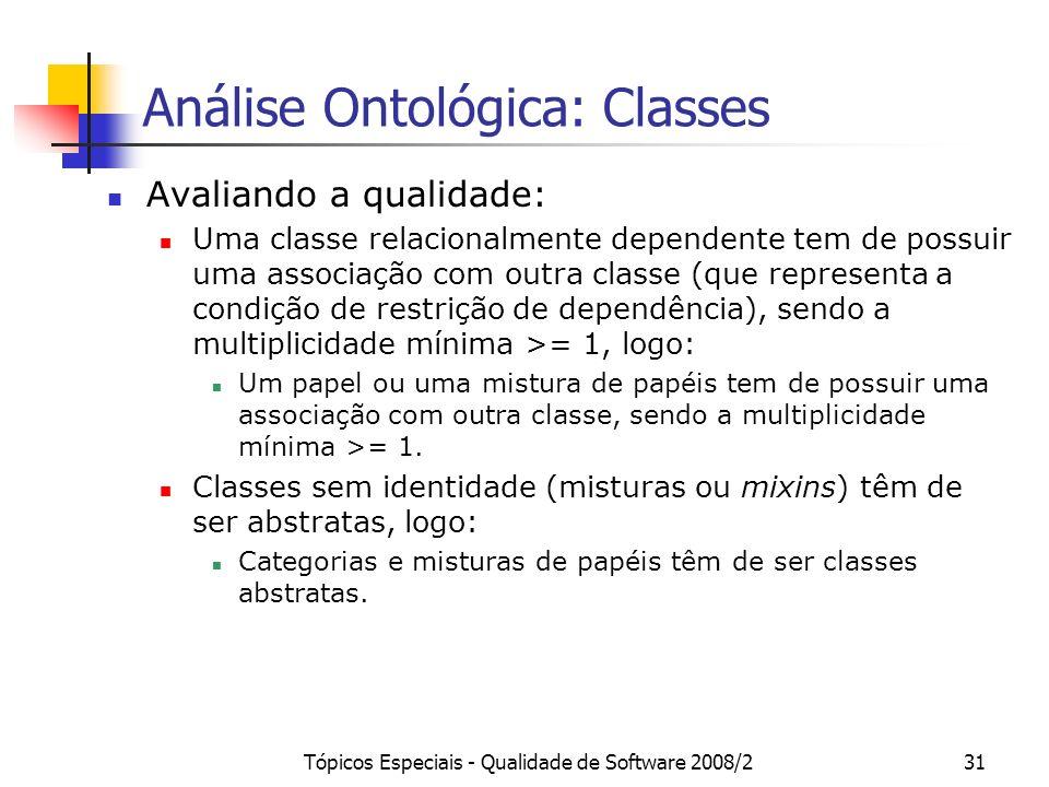 Tópicos Especiais - Qualidade de Software 2008/231 Análise Ontológica: Classes Avaliando a qualidade: Uma classe relacionalmente dependente tem de pos