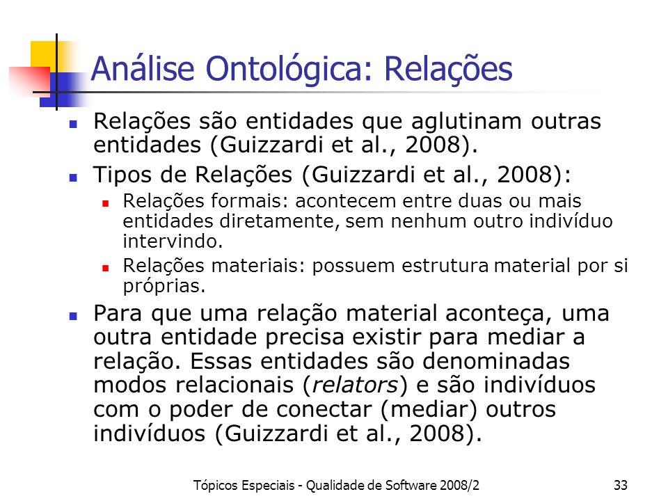 Tópicos Especiais - Qualidade de Software 2008/233 Análise Ontológica: Relações Relações são entidades que aglutinam outras entidades (Guizzardi et al