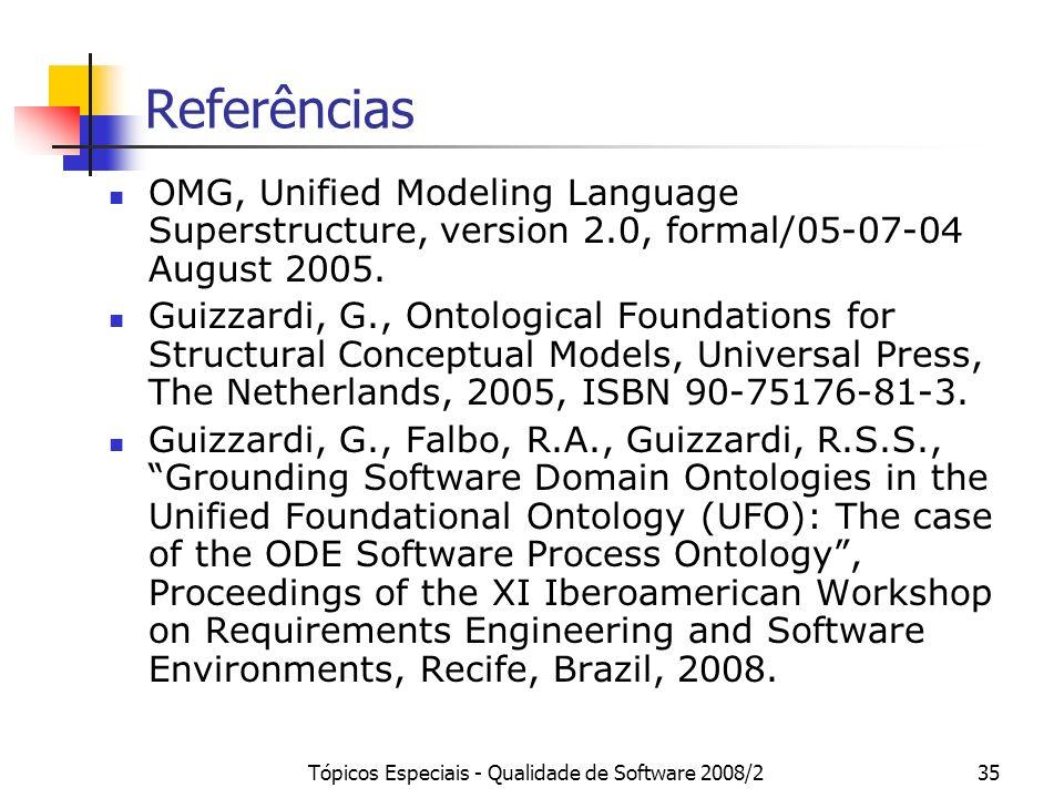 Tópicos Especiais - Qualidade de Software 2008/235 Referências OMG, Unified Modeling Language Superstructure, version 2.0, formal/05-07-04 August 2005