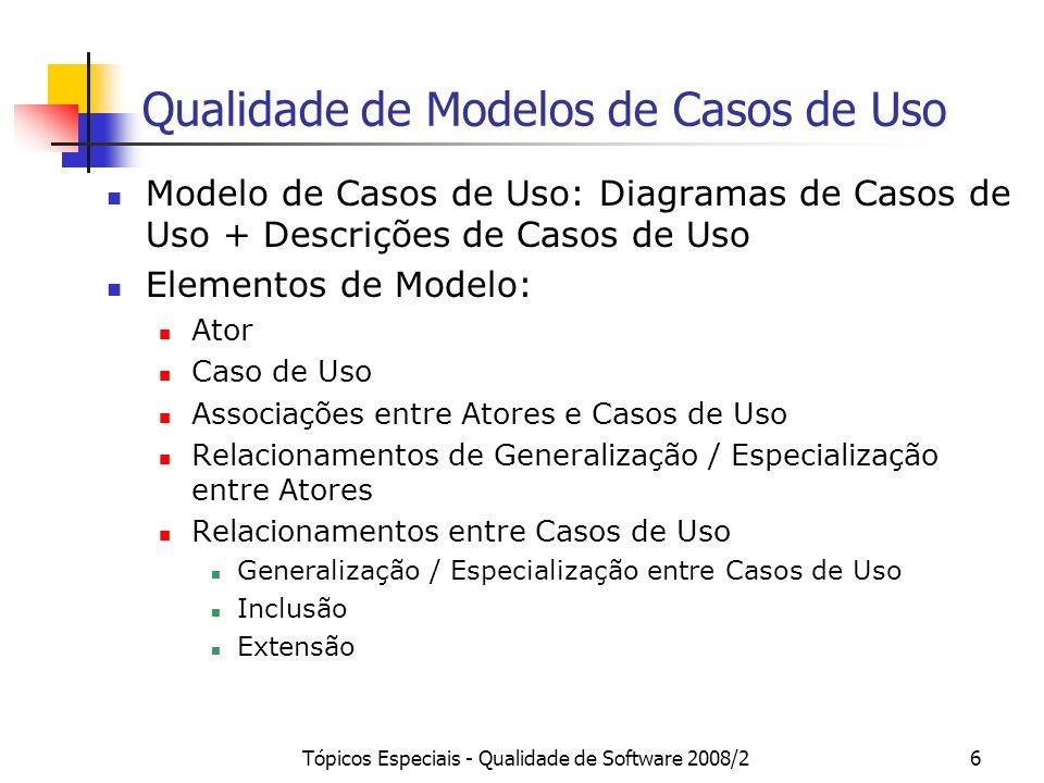 Tópicos Especiais - Qualidade de Software 2008/27 Qualidade de Modelos de Casos de Uso: Atores Ator: especifica um papel desempenhado por um usuário ou outro sistema que interage com o sistema em questão, mas que é externo ao mesmo (OMG, 2005).