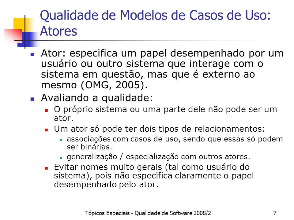 Tópicos Especiais - Qualidade de Software 2008/27 Qualidade de Modelos de Casos de Uso: Atores Ator: especifica um papel desempenhado por um usuário o