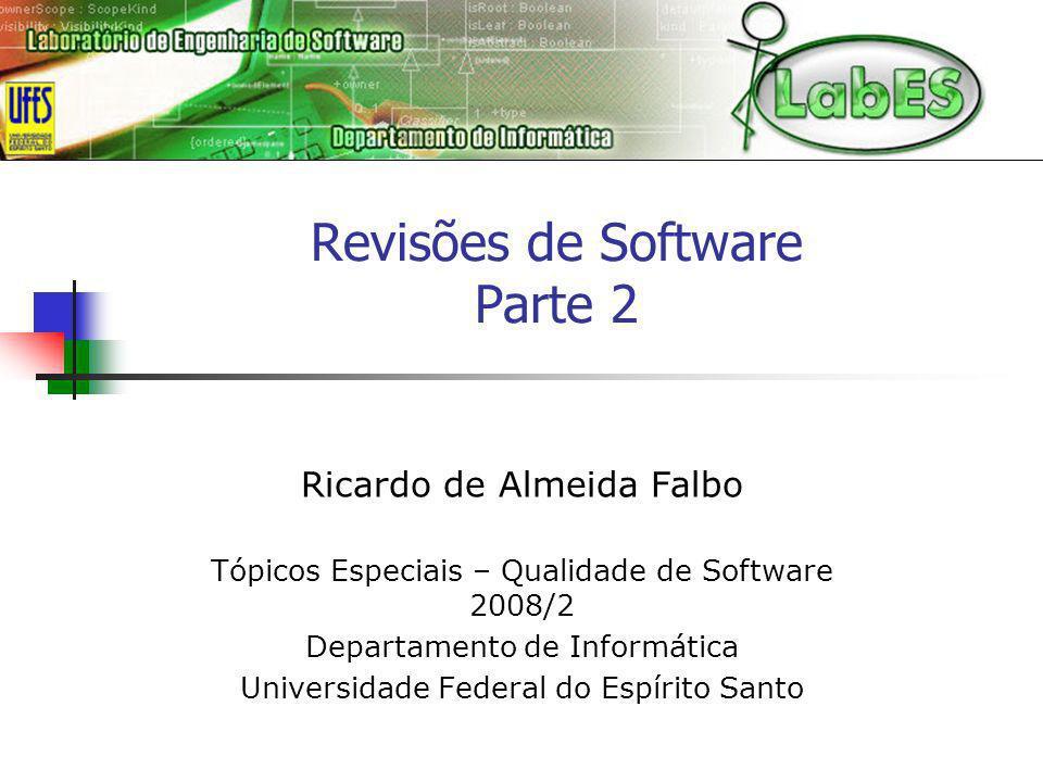 Revisões de Software Parte 2 Ricardo de Almeida Falbo Tópicos Especiais – Qualidade de Software 2008/2 Departamento de Informática Universidade Federa