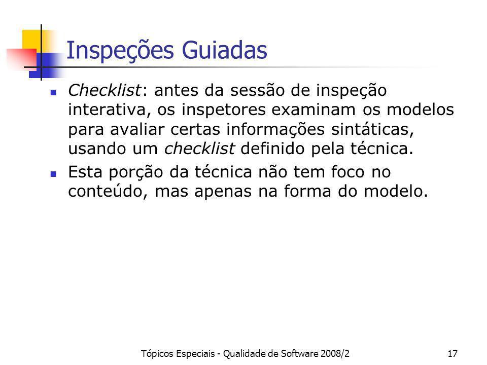 Tópicos Especiais - Qualidade de Software 2008/217 Inspeções Guiadas Checklist: antes da sessão de inspeção interativa, os inspetores examinam os mode