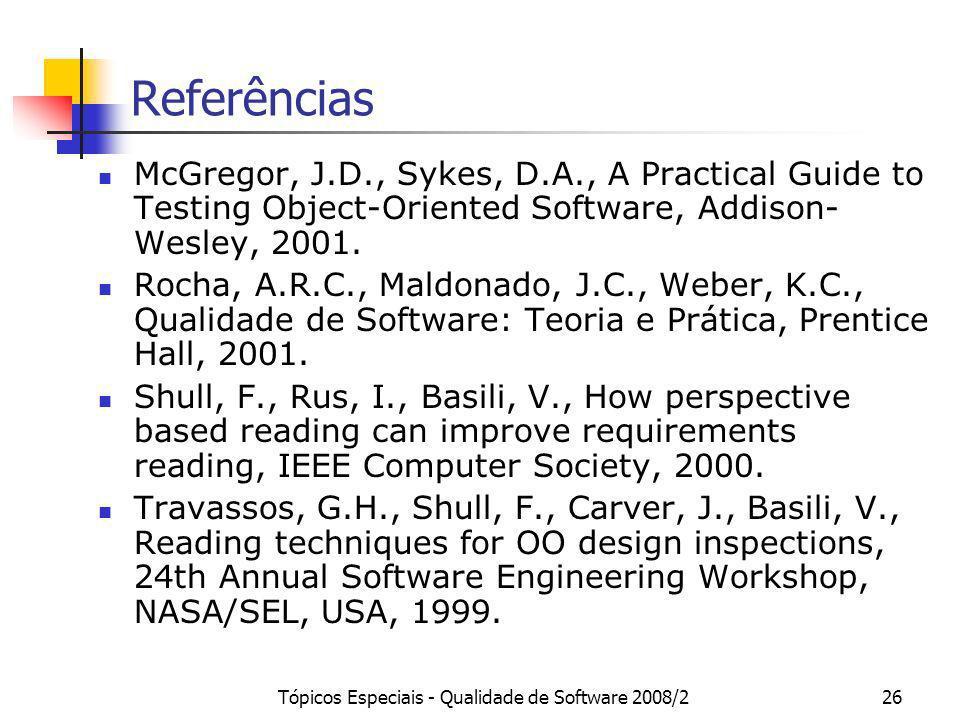 Tópicos Especiais - Qualidade de Software 2008/226 Referências McGregor, J.D., Sykes, D.A., A Practical Guide to Testing Object-Oriented Software, Add