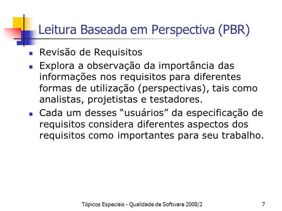 Tópicos Especiais - Qualidade de Software 2008/27 Leitura Baseada em Perspectiva (PBR) Revisão de Requisitos Explora a observação da importância das i