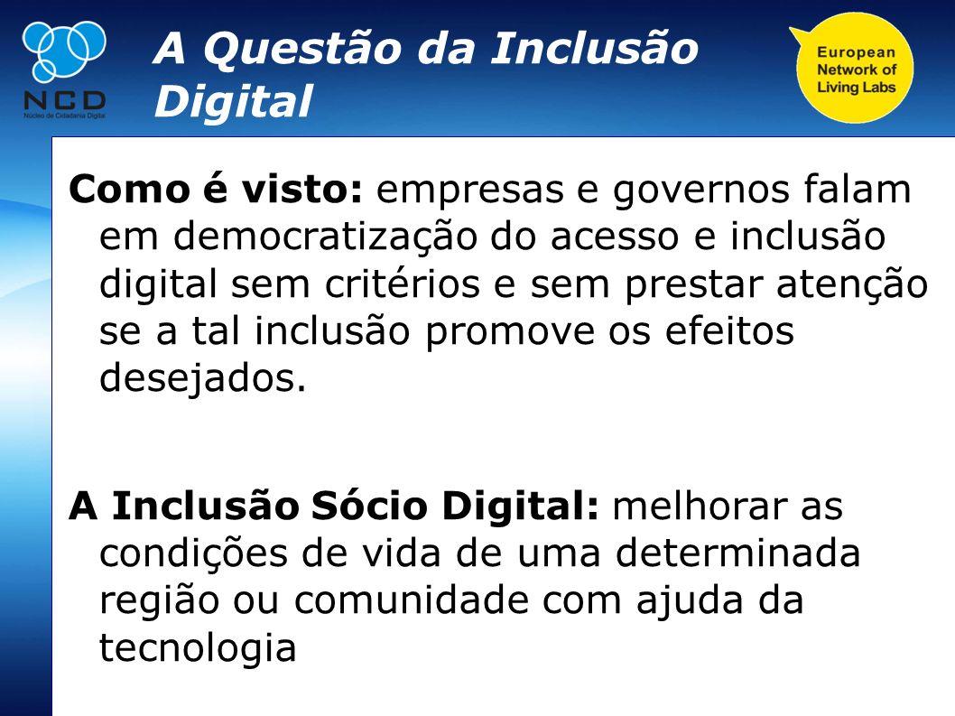 A Questão da Inclusão Digital Como é visto: empresas e governos falam em democratização do acesso e inclusão digital sem critérios e sem prestar atenç
