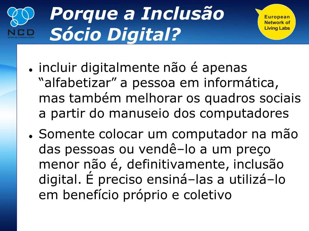 Porque a Inclusão Sócio Digital? incluir digitalmente não é apenas alfabetizar a pessoa em informática, mas também melhorar os quadros sociais a parti