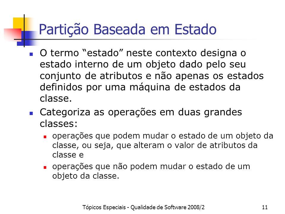 Tópicos Especiais - Qualidade de Software 2008/211 Partição Baseada em Estado O termo estado neste contexto designa o estado interno de um objeto dado