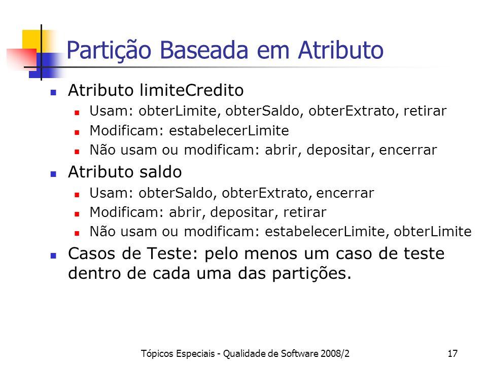 Tópicos Especiais - Qualidade de Software 2008/217 Partição Baseada em Atributo Atributo limiteCredito Usam: obterLimite, obterSaldo, obterExtrato, re