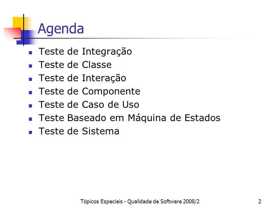 Tópicos Especiais - Qualidade de Software 2008/23 Teste de Integração Objetivo: verificar se as partes, quando colocadas para trabalhar juntas, não conduzem a erros.
