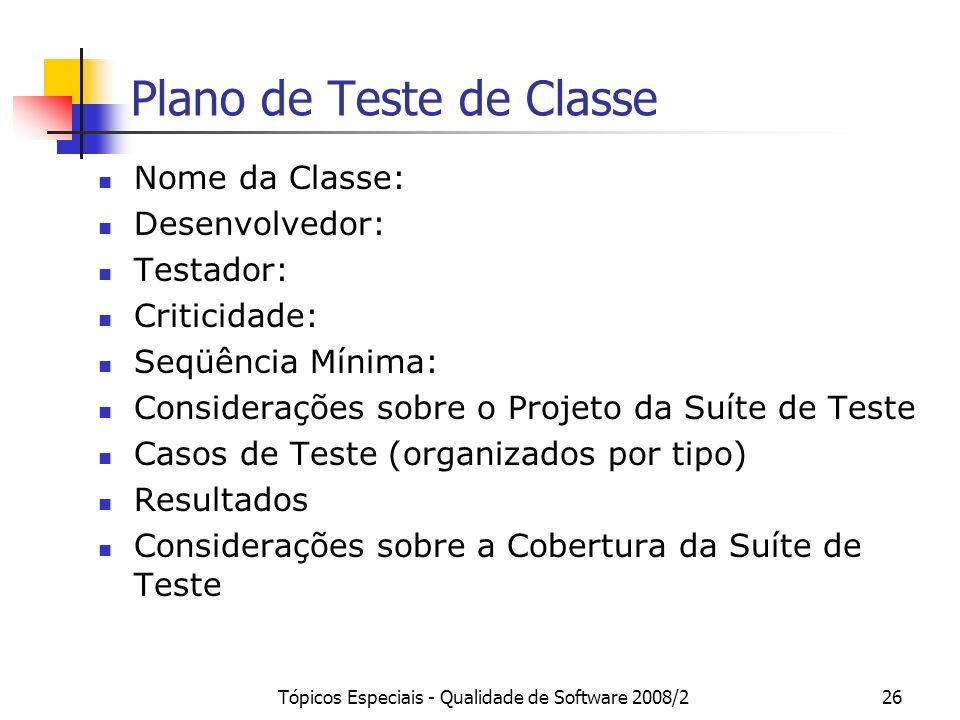 Tópicos Especiais - Qualidade de Software 2008/226 Plano de Teste de Classe Nome da Classe: Desenvolvedor: Testador: Criticidade: Seqüência Mínima: Co