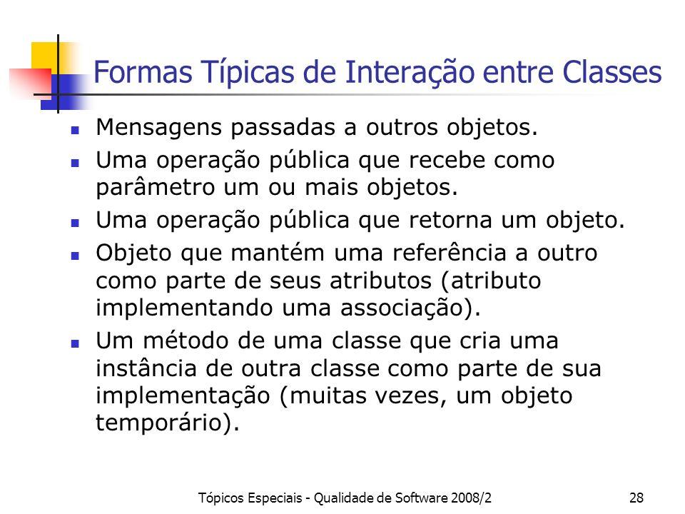 Tópicos Especiais - Qualidade de Software 2008/228 Formas Típicas de Interação entre Classes Mensagens passadas a outros objetos. Uma operação pública