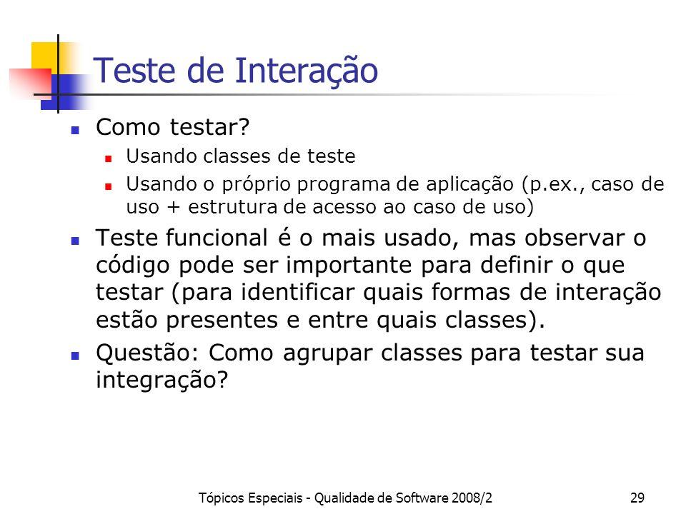 Tópicos Especiais - Qualidade de Software 2008/229 Teste de Interação Como testar? Usando classes de teste Usando o próprio programa de aplicação (p.e