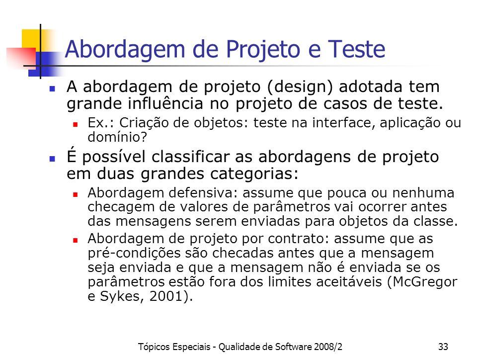 Tópicos Especiais - Qualidade de Software 2008/233 Abordagem de Projeto e Teste A abordagem de projeto (design) adotada tem grande influência no proje