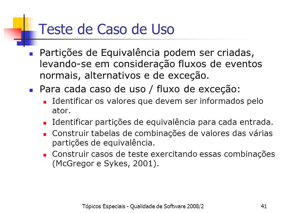 Tópicos Especiais - Qualidade de Software 2008/241 Teste de Caso de Uso Partições de Equivalência podem ser criadas, levando-se em consideração fluxos