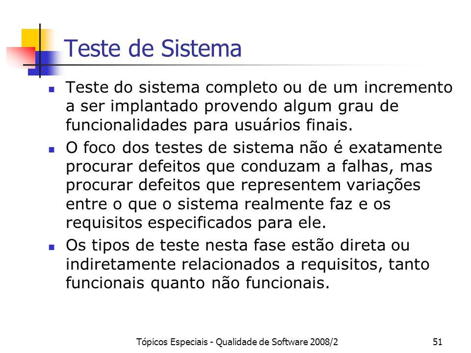 Tópicos Especiais - Qualidade de Software 2008/251 Teste de Sistema Teste do sistema completo ou de um incremento a ser implantado provendo algum grau