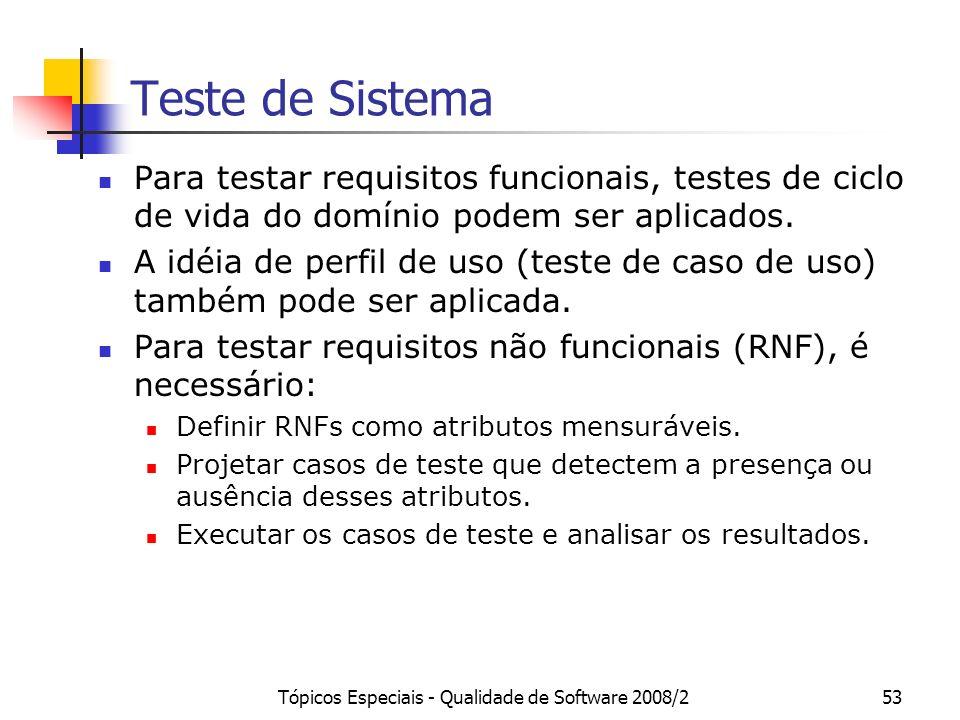 Tópicos Especiais - Qualidade de Software 2008/253 Teste de Sistema Para testar requisitos funcionais, testes de ciclo de vida do domínio podem ser ap