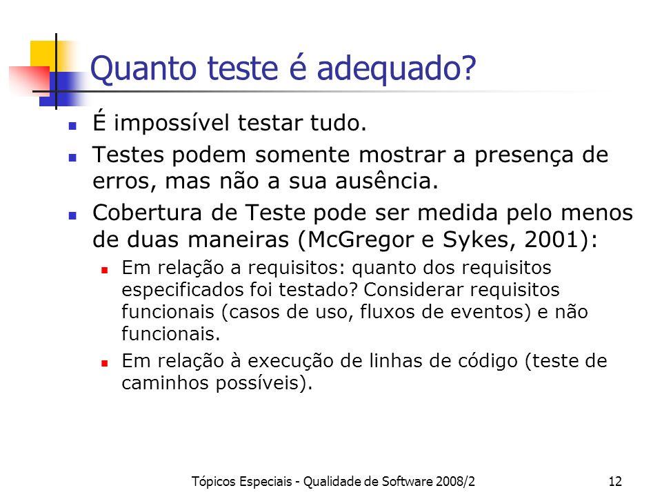 Tópicos Especiais - Qualidade de Software 2008/212 Quanto teste é adequado? É impossível testar tudo. Testes podem somente mostrar a presença de erros