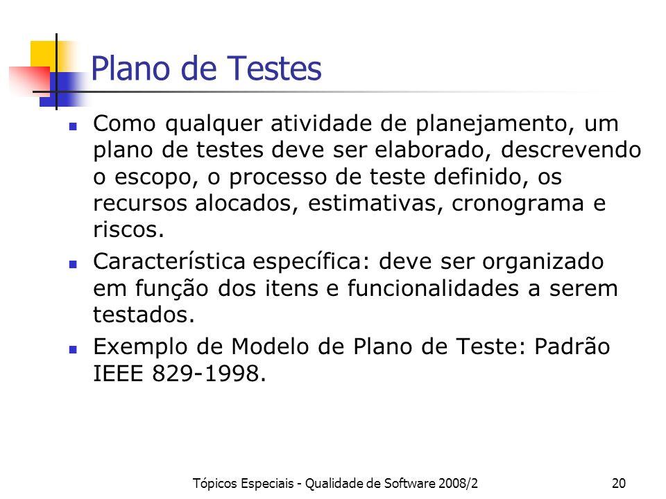 Tópicos Especiais - Qualidade de Software 2008/220 Plano de Testes Como qualquer atividade de planejamento, um plano de testes deve ser elaborado, des