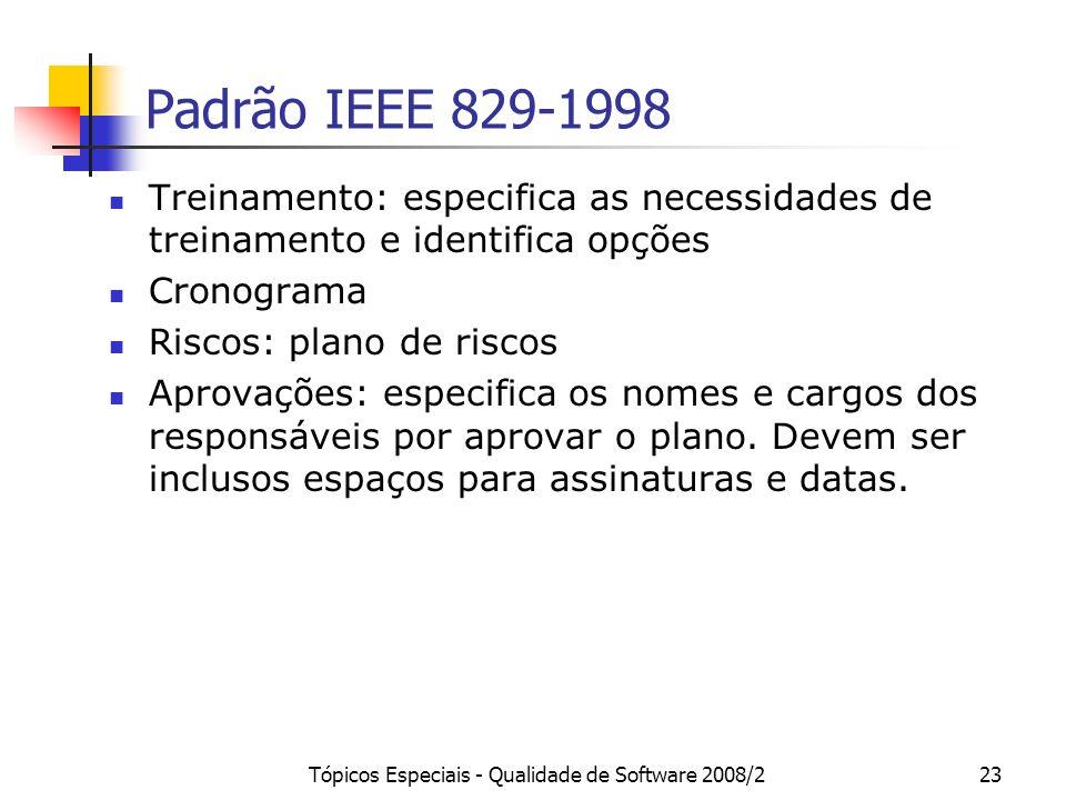 Tópicos Especiais - Qualidade de Software 2008/223 Padrão IEEE 829-1998 Treinamento: especifica as necessidades de treinamento e identifica opções Cro