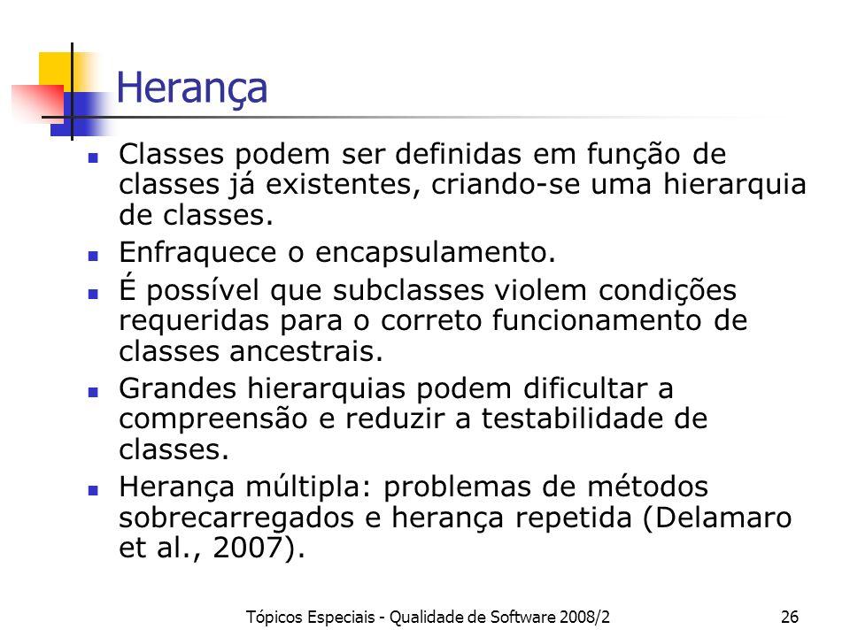 Tópicos Especiais - Qualidade de Software 2008/226 Herança Classes podem ser definidas em função de classes já existentes, criando-se uma hierarquia d