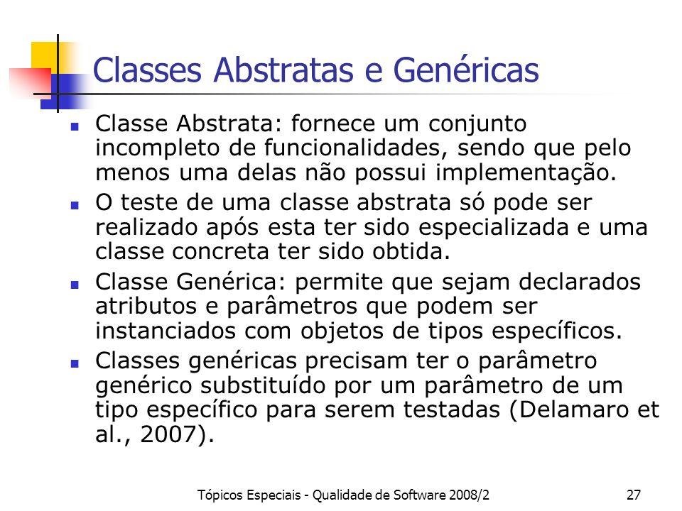 Tópicos Especiais - Qualidade de Software 2008/227 Classes Abstratas e Genéricas Classe Abstrata: fornece um conjunto incompleto de funcionalidades, s