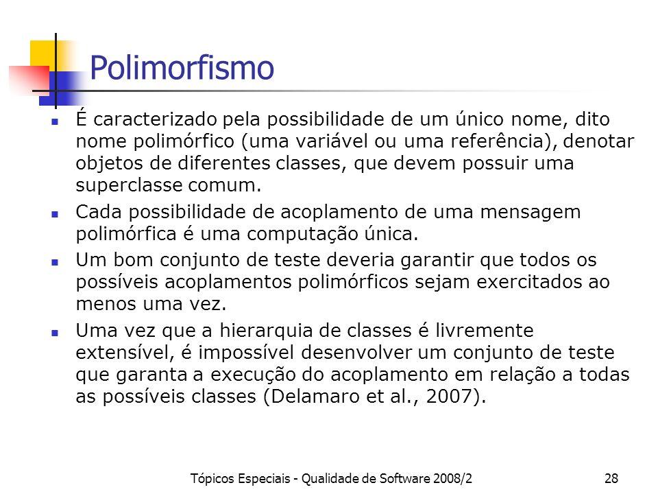 Tópicos Especiais - Qualidade de Software 2008/228 Polimorfismo É caracterizado pela possibilidade de um único nome, dito nome polimórfico (uma variáv