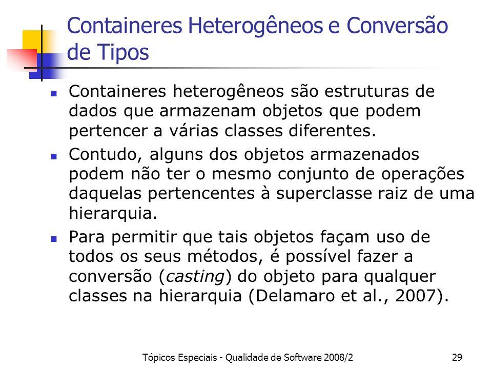 Tópicos Especiais - Qualidade de Software 2008/229 Containeres Heterogêneos e Conversão de Tipos Containeres heterogêneos são estruturas de dados que