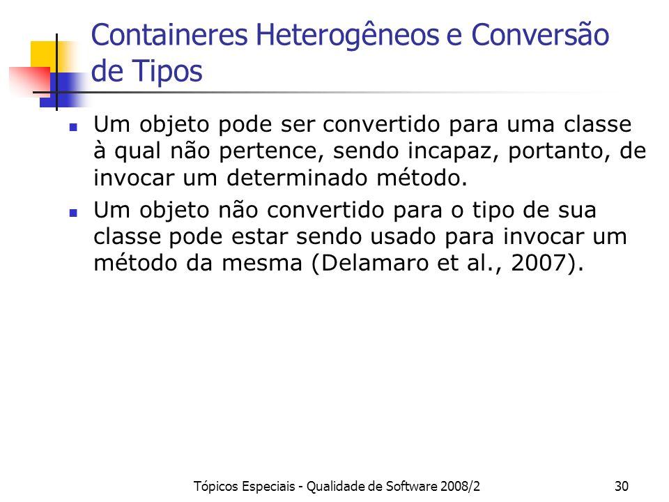 Tópicos Especiais - Qualidade de Software 2008/230 Containeres Heterogêneos e Conversão de Tipos Um objeto pode ser convertido para uma classe à qual