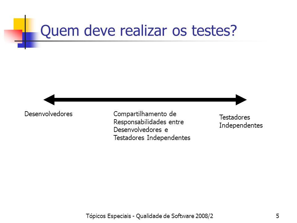 Tópicos Especiais - Qualidade de Software 2008/25 Quem deve realizar os testes? Desenvolvedores Testadores Independentes Compartilhamento de Responsab