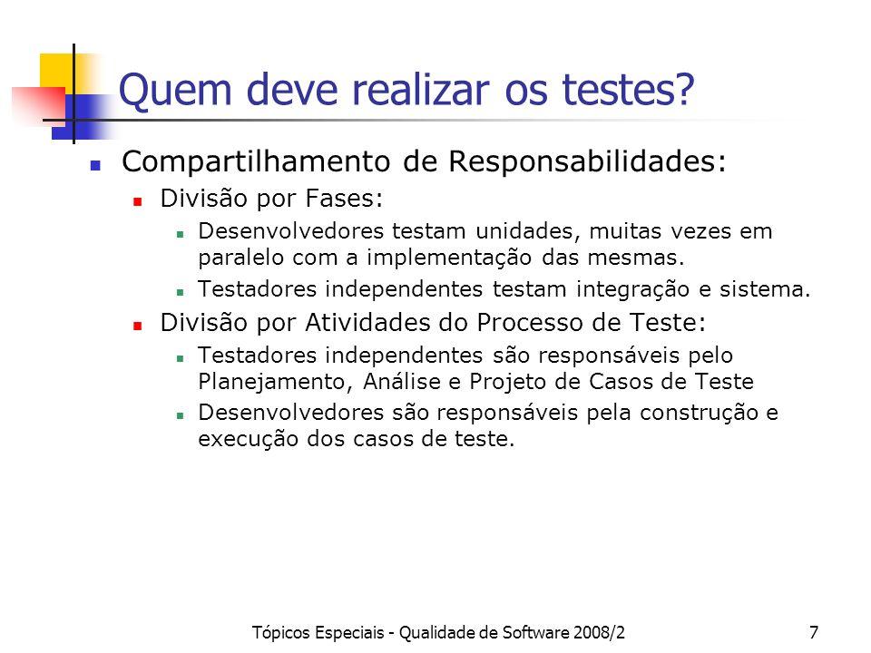 Tópicos Especiais - Qualidade de Software 2008/27 Quem deve realizar os testes? Compartilhamento de Responsabilidades: Divisão por Fases: Desenvolvedo
